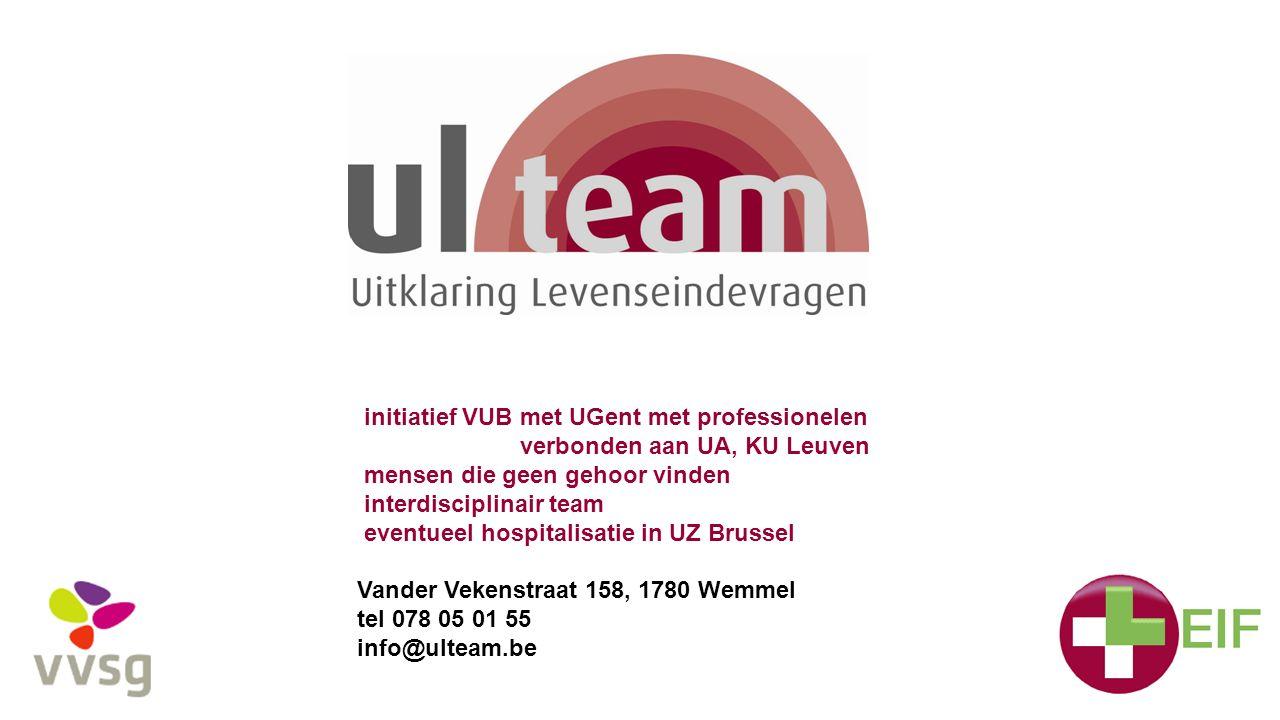 initiatief VUB met UGent met professionelen verbonden aan UA, KU Leuven mensen die geen gehoor vinden interdisciplinair team eventueel hospitalisatie in UZ Brussel Vander Vekenstraat 158, 1780 Wemmel tel 078 05 01 55 info@ulteam.be