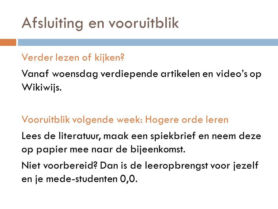 Afsluiting en vooruitblik Verder lezen of kijken? Vanaf woensdag verdiepende artikelen en video's op Wikiwijs. Vooruitblik volgende week: Hogere orde
