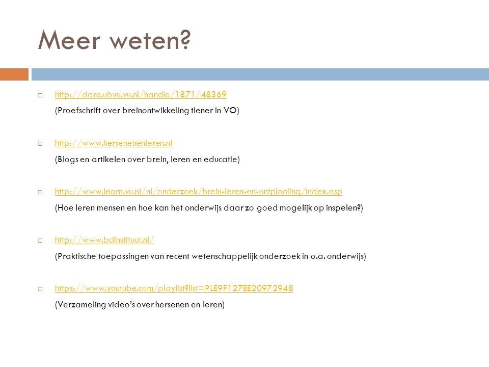 Meer weten?  http://dare.ubvu.vu.nl/handle/1871/48369 http://dare.ubvu.vu.nl/handle/1871/48369 (Proefschrift over breinontwikkeling tiener in VO)  h