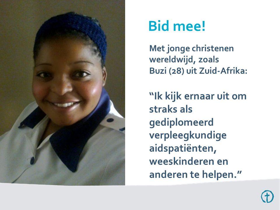 Met jonge christenen wereldwijd, zoals Buzi (28) uit Zuid-Afrika: Ik kijk ernaar uit om straks als gediplomeerd verpleegkundige aidspatiënten, weeskinderen en anderen te helpen. Bid mee!