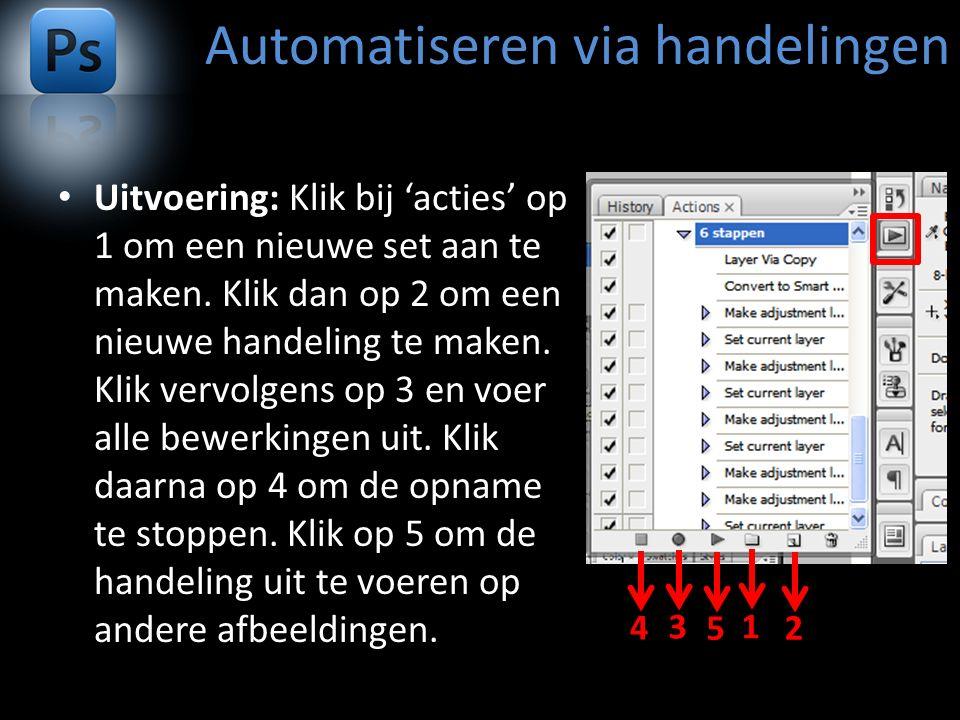 Automatiseren via handelingen Uitvoering: Klik bij 'acties' op 1 om een nieuwe set aan te maken.