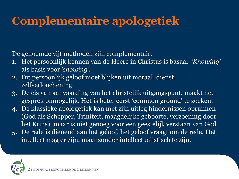 Complementaire apologetiek De genoemde vijf methoden zijn complementair.