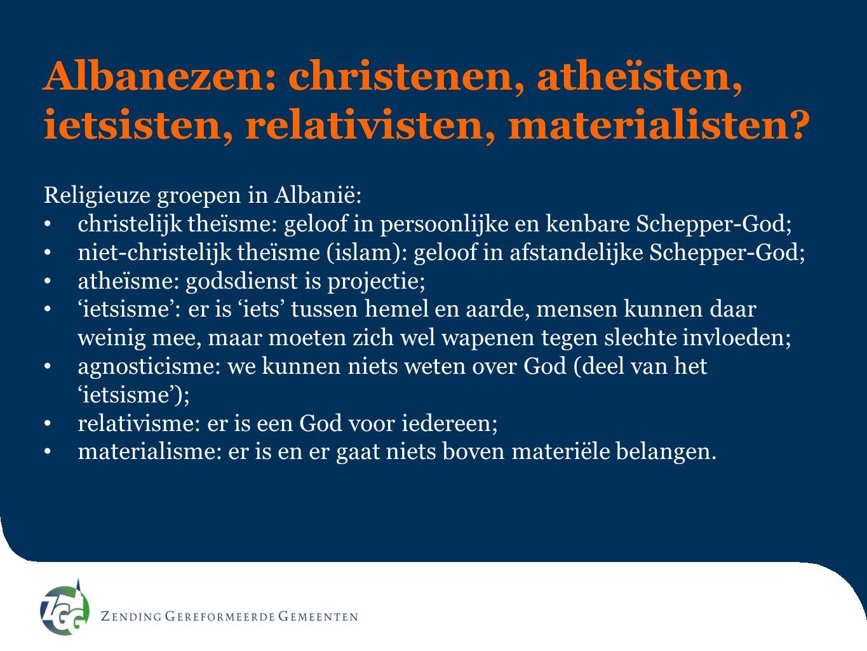 Albanezen: christenen, atheïsten, ietsisten, relativisten, materialisten? Religieuze groepen in Albanië: christelijk theïsme: geloof in persoonlijke e