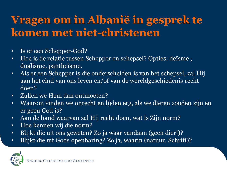 Vragen om in Albanië in gesprek te komen met niet-christenen Is er een Schepper-God? Hoe is de relatie tussen Schepper en schepsel? Opties: deïsme, du