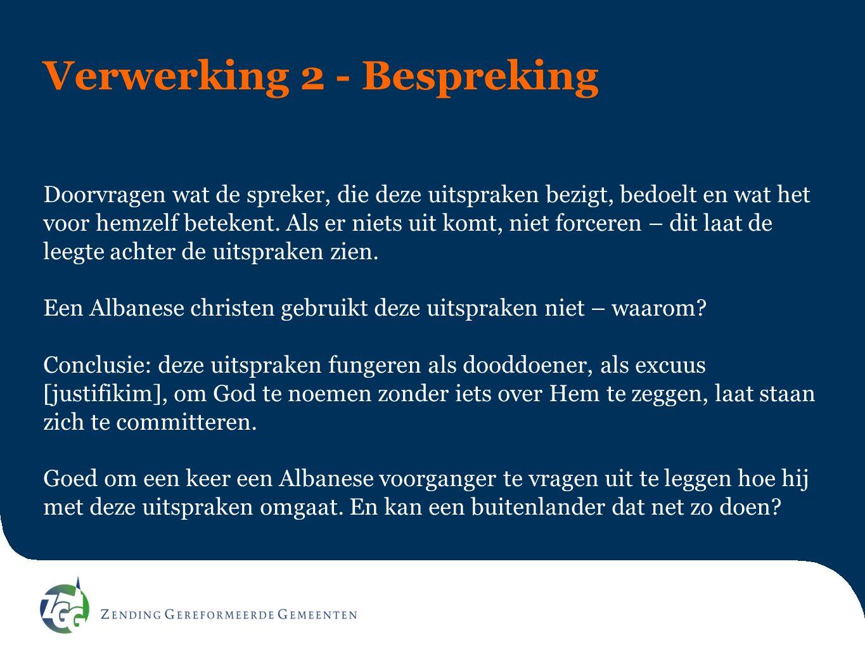 Verwerking 2 - Bespreking Doorvragen wat de spreker, die deze uitspraken bezigt, bedoelt en wat het voor hemzelf betekent. Als er niets uit komt, niet
