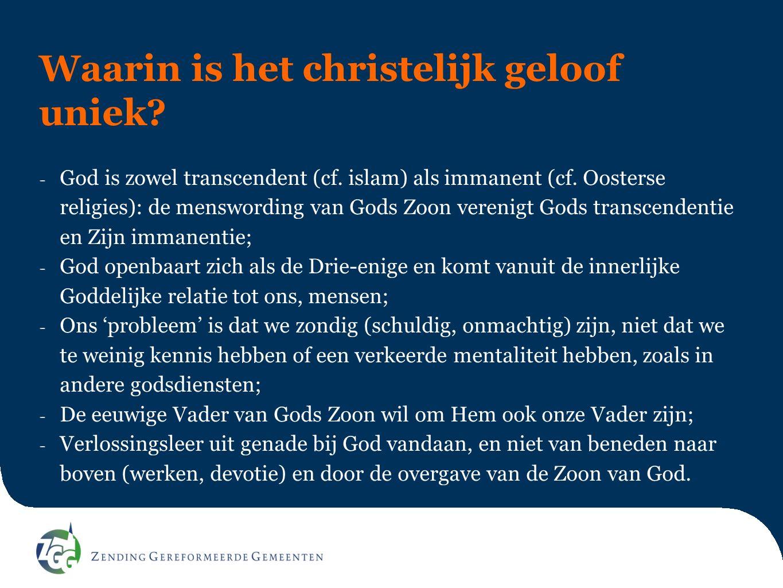 Waarin is het christelijk geloof uniek? - God is zowel transcendent (cf. islam) als immanent (cf. Oosterse religies): de menswording van Gods Zoon ver