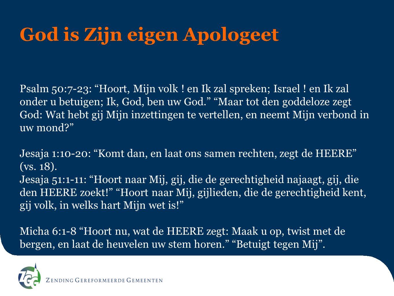 """God is Zijn eigen Apologeet Psalm 50:7-23: """"Hoort, Mijn volk ! en Ik zal spreken; Israel ! en Ik zal onder u betuigen; Ik, God, ben uw God."""" """"Maar tot"""