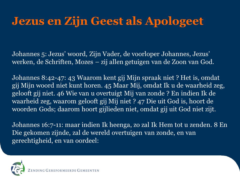 Jezus en Zijn Geest als Apologeet Johannes 5: Jezus' woord, Zijn Vader, de voorloper Johannes, Jezus' werken, de Schriften, Mozes – zij allen getuigen