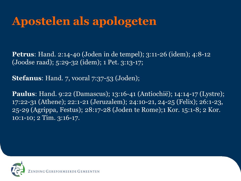 Apostelen als apologeten Petrus: Hand. 2:14-40 (Joden in de tempel); 3:11-26 (idem); 4:8-12 (Joodse raad); 5:29-32 (idem); 1 Pet. 3:13-17; Stefanus: H