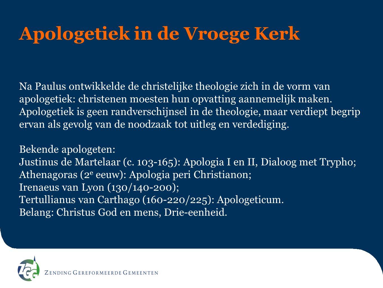 Apologetiek in de Vroege Kerk Na Paulus ontwikkelde de christelijke theologie zich in de vorm van apologetiek: christenen moesten hun opvatting aannemelijk maken.