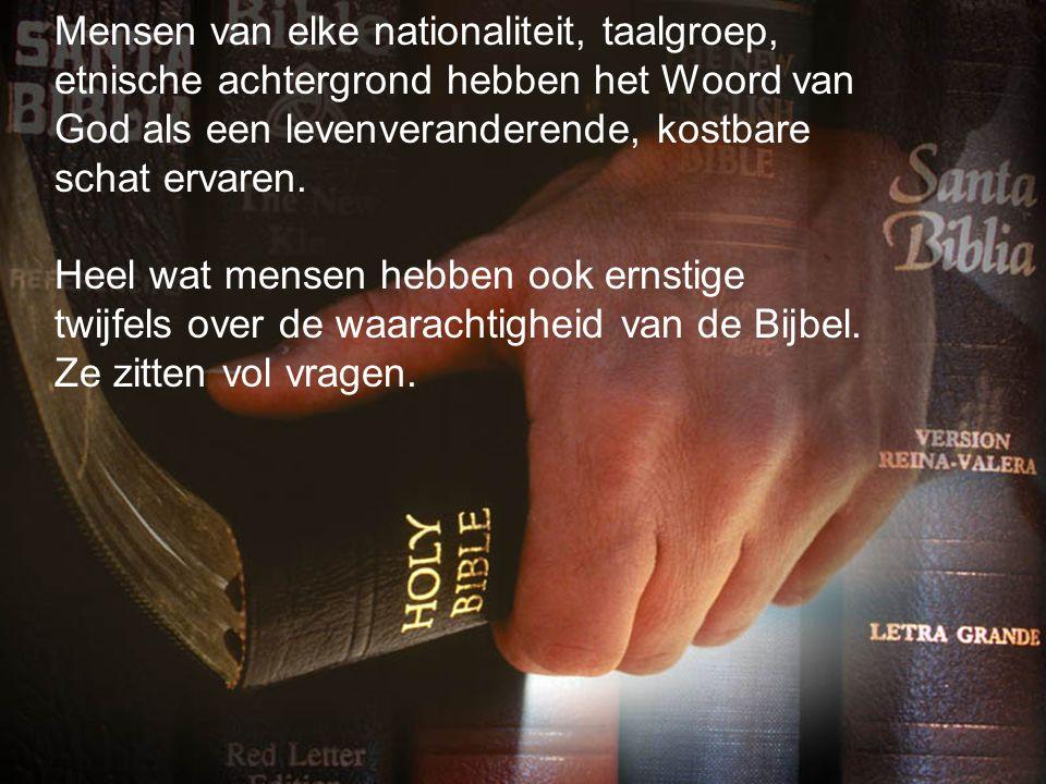 Mensen van elke nationaliteit, taalgroep, etnische achtergrond hebben het Woord van God als een levenveranderende, kostbare schat ervaren.