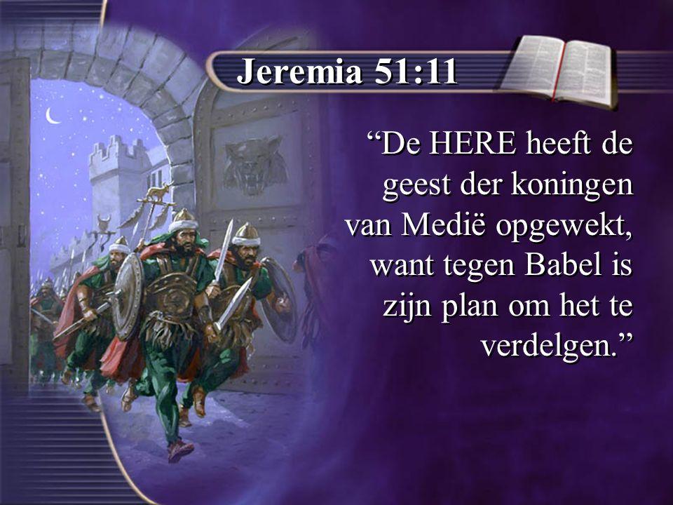 Jeremia 51:11 De HERE heeft de geest der koningen van Medië opgewekt, want tegen Babel is zijn plan om het te verdelgen.
