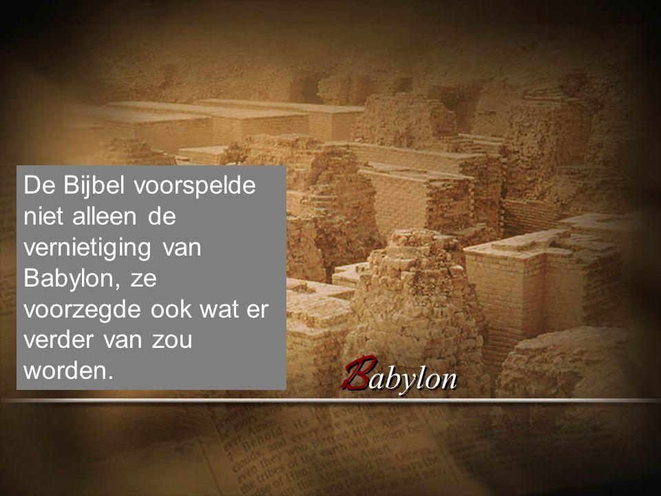 B abylon De Bijbel voorspelde niet alleen de vernietiging van Babylon, ze voorzegde ook wat er verder van zou worden.