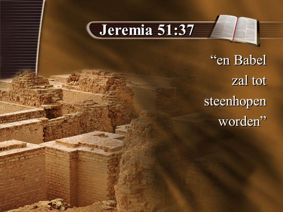 Jeremia 51:37 en Babel zal tot steenhopen worden en Babel zal tot steenhopen worden