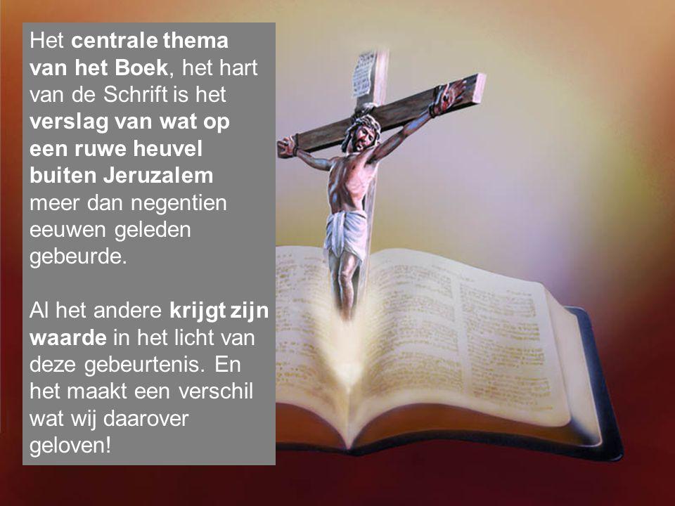 Het centrale thema van het Boek, het hart van de Schrift is het verslag van wat op een ruwe heuvel buiten Jeruzalem meer dan negentien eeuwen geleden gebeurde.