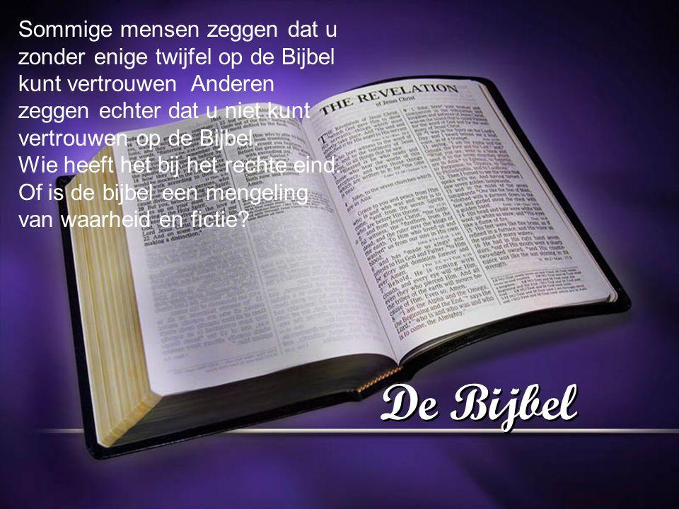 De Bijbel Sommige mensen zeggen dat u zonder enige twijfel op de Bijbel kunt vertrouwen Anderen zeggen echter dat u niet kunt vertrouwen op de Bijbel.