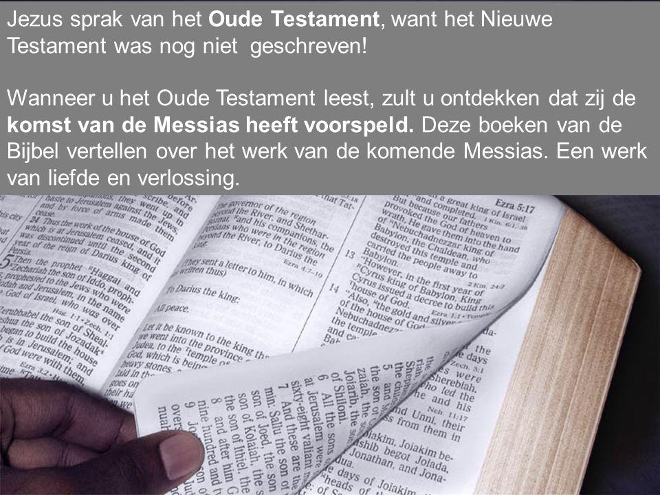 Jezus sprak van het Oude Testament, want het Nieuwe Testament was nog niet geschreven.