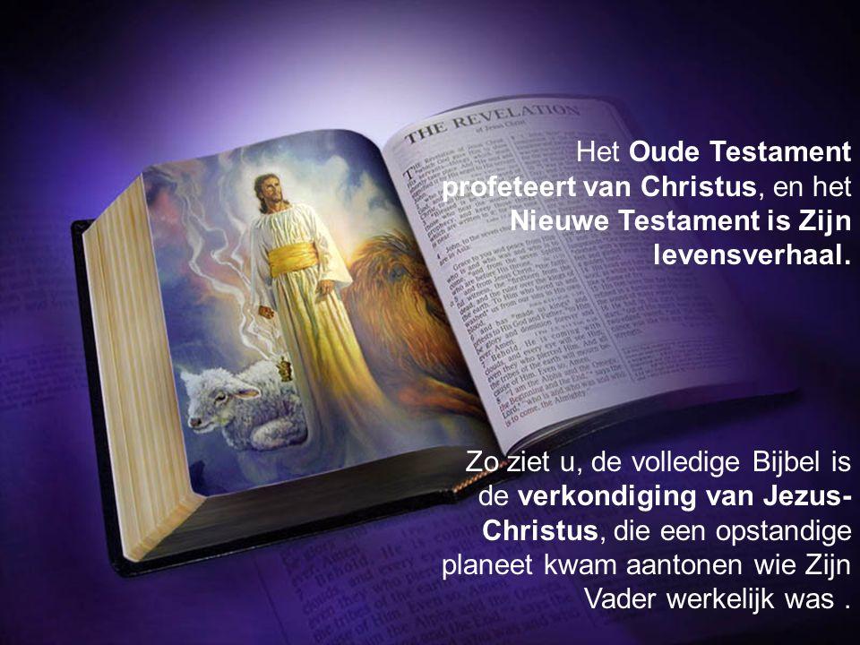 Het Oude Testament profeteert van Christus, en het Nieuwe Testament is Zijn levensverhaal.