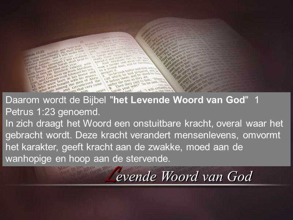 L evende Woord van God Daarom wordt de Bijbel het Levende Woord van God 1 Petrus 1:23 genoemd.