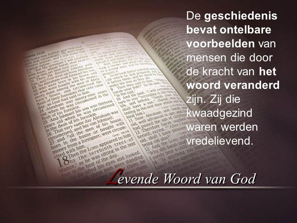 L evende Woord van God De geschiedenis bevat ontelbare voorbeelden van mensen die door de kracht van het woord veranderd zijn.