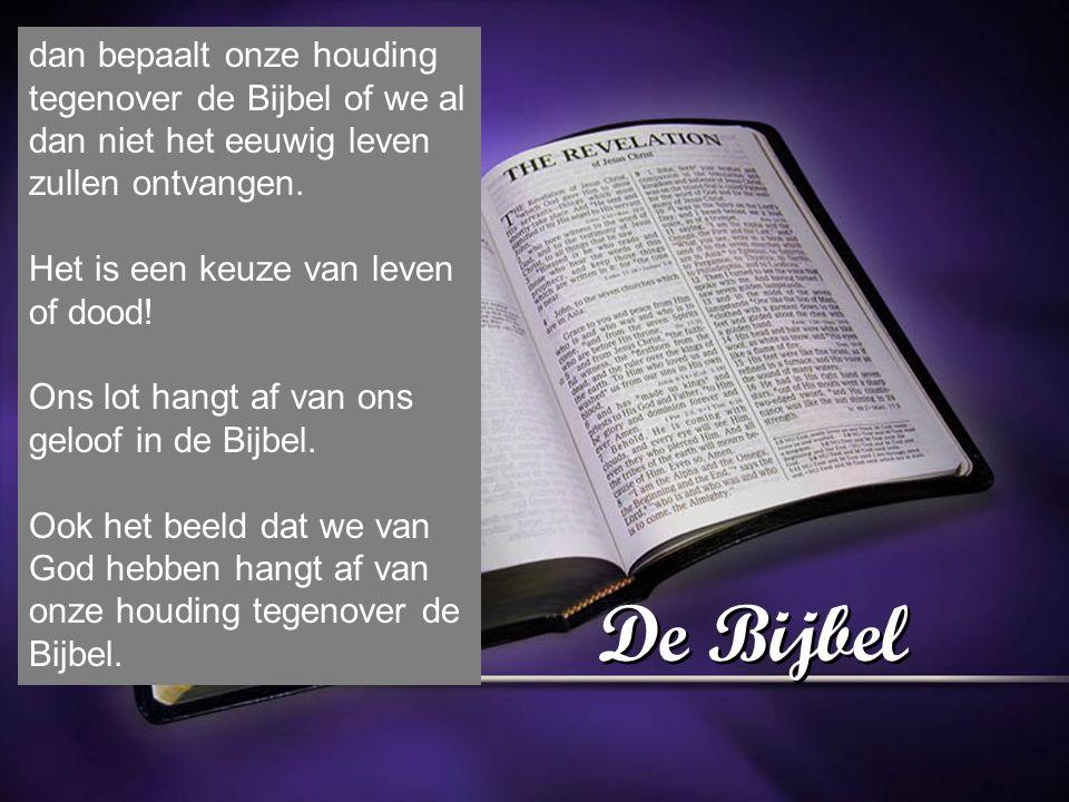 De Bijbel dan bepaalt onze houding tegenover de Bijbel of we al dan niet het eeuwig leven zullen ontvangen.