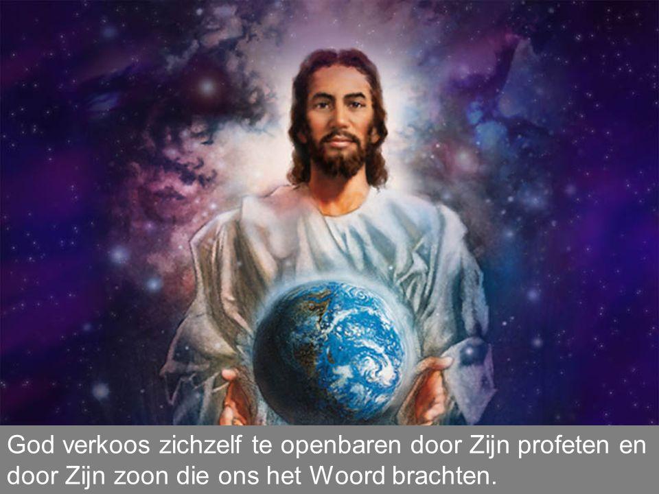 God verkoos zichzelf te openbaren door Zijn profeten en door Zijn zoon die ons het Woord brachten.