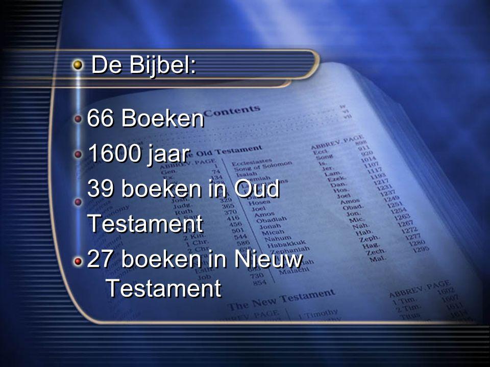 De Bijbel: 66 Boeken 1600 jaar 39 boeken in Oud Testament 27 boeken in Nieuw Testament 66 Boeken 1600 jaar 39 boeken in Oud Testament 27 boeken in Nieuw Testament