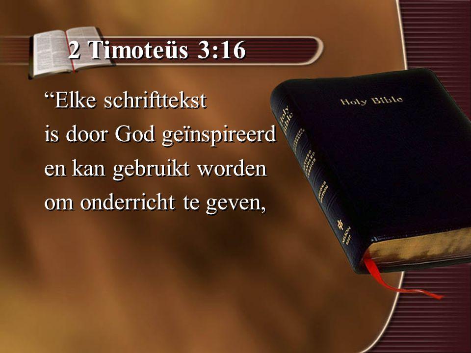2 Timoteüs 3:16 Elke schrifttekst is door God geïnspireerd en kan gebruikt worden om onderricht te geven, Elke schrifttekst is door God geïnspireerd en kan gebruikt worden om onderricht te geven,
