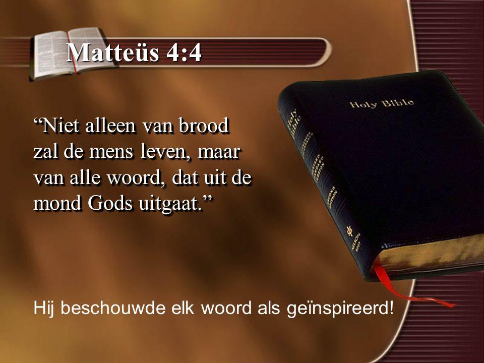 Matteüs 4:4 Niet alleen van brood zal de mens leven, maar van alle woord, dat uit de mond Gods uitgaat. Hij beschouwde elk woord als geïnspireerd!