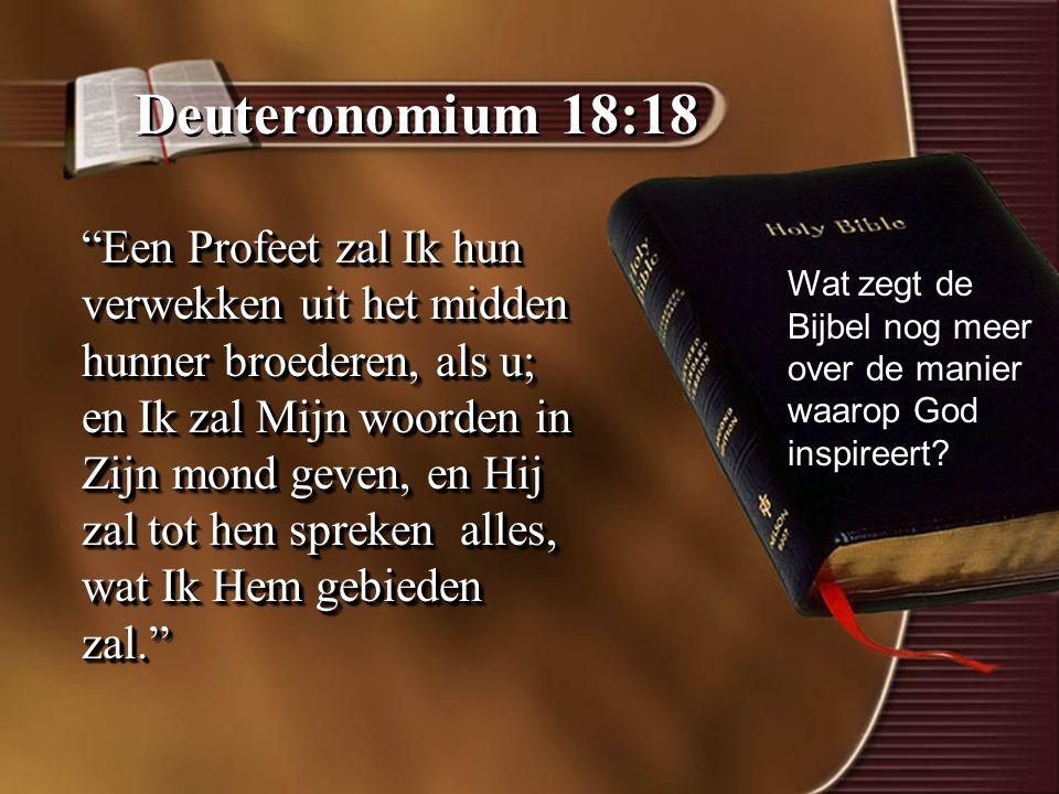 Deuteronomium 18:18 Een Profeet zal Ik hun verwekken uit het midden hunner broederen, als u; en Ik zal Mijn woorden in Zijn mond geven, en Hij zal tot hen spreken alles, wat Ik Hem gebieden zal. Wat zegt de Bijbel nog meer over de manier waarop God inspireert?