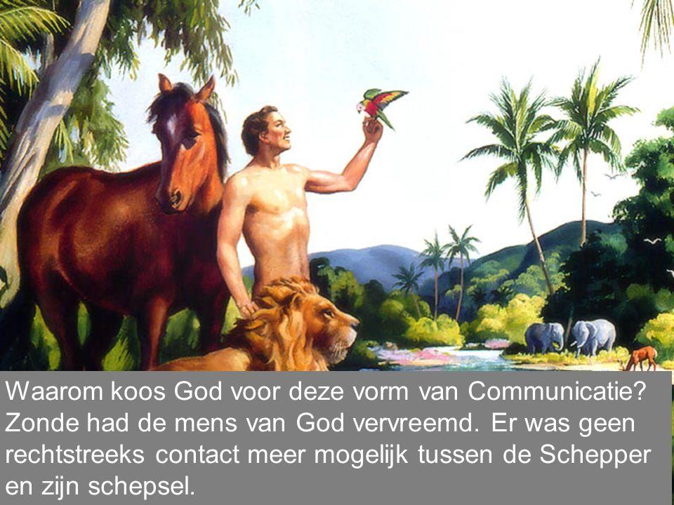 Waarom koos God voor deze vorm van Communicatie.Zonde had de mens van God vervreemd.