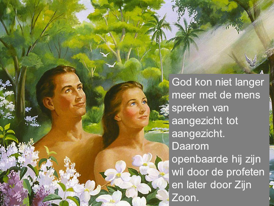 God kon niet langer meer met de mens spreken van aangezicht tot aangezicht.
