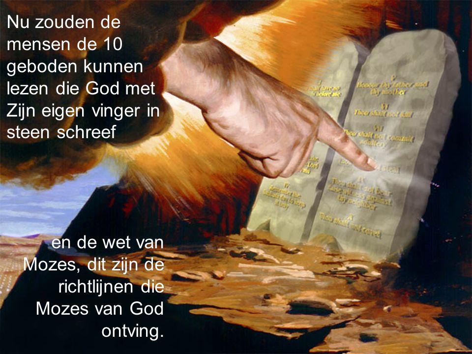 Nu zouden de mensen de 10 geboden kunnen lezen die God met Zijn eigen vinger in steen schreef en de wet van Mozes, dit zijn de richtlijnen die Mozes van God ontving.
