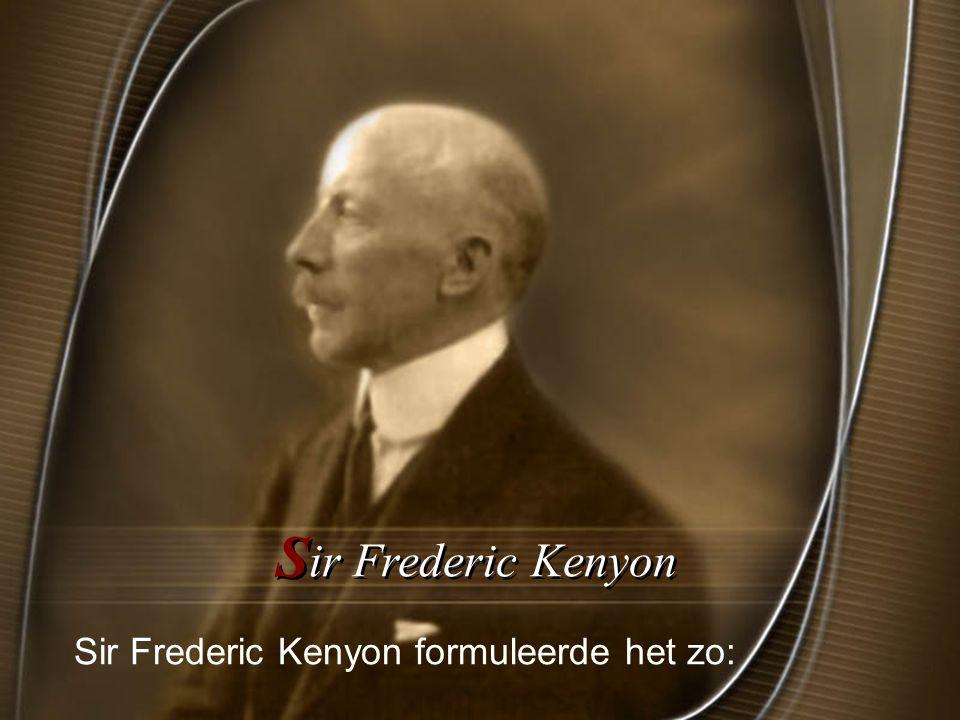 S ir Frederic Kenyon Sir Frederic Kenyon formuleerde het zo: