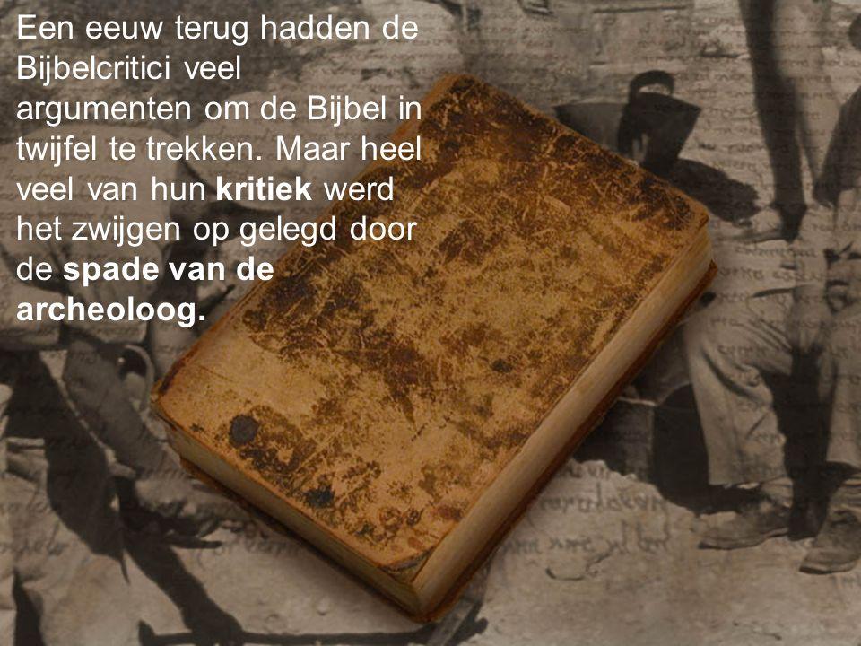 Een eeuw terug hadden de Bijbelcritici veel argumenten om de Bijbel in twijfel te trekken.