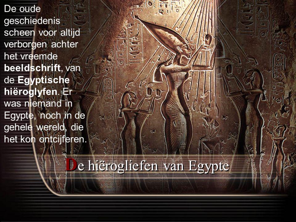 D e hiërogliefen van Egypte De oude geschiedenis scheen voor altijd verborgen achter het vreemde beeldschrift, van de Egyptische hiëroglyfen.