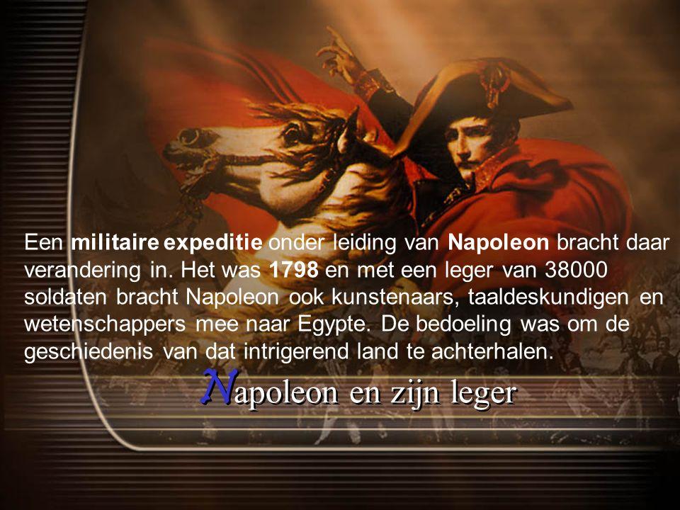 N apoleon en zijn leger Een militaire expeditie onder leiding van Napoleon bracht daar verandering in.