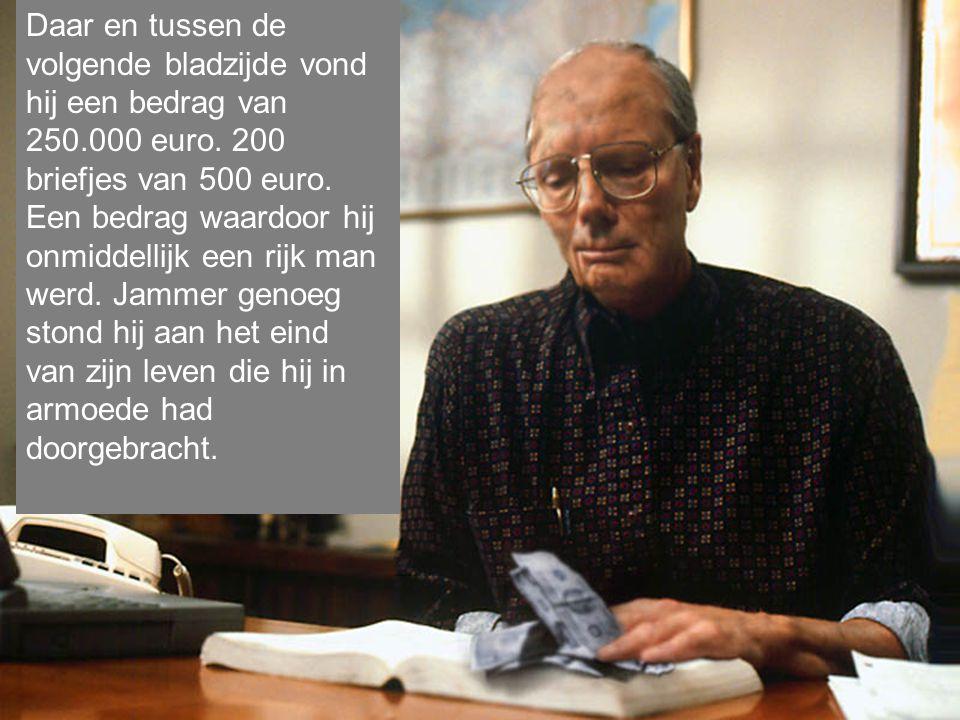 Daar en tussen de volgende bladzijde vond hij een bedrag van 250.000 euro.
