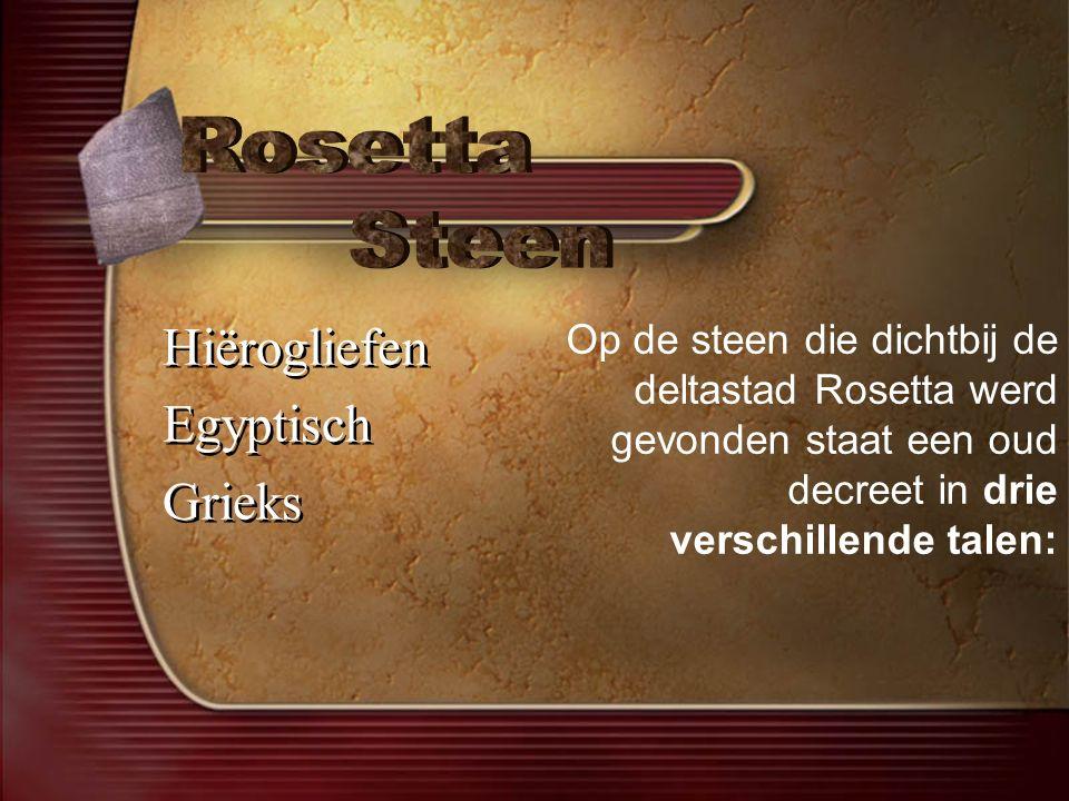 Hiërogliefen Egyptisch Grieks Hiërogliefen Egyptisch Grieks Op de steen die dichtbij de deltastad Rosetta werd gevonden staat een oud decreet in drie verschillende talen: