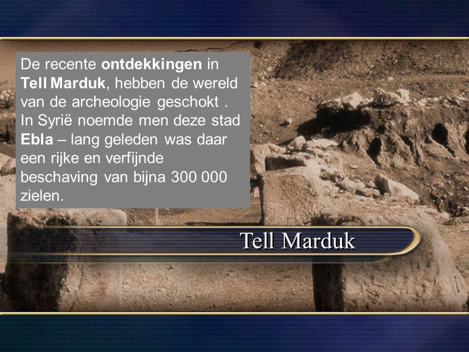 Tell Marduk De recente ontdekkingen in Tell Marduk, hebben de wereld van de archeologie geschokt.