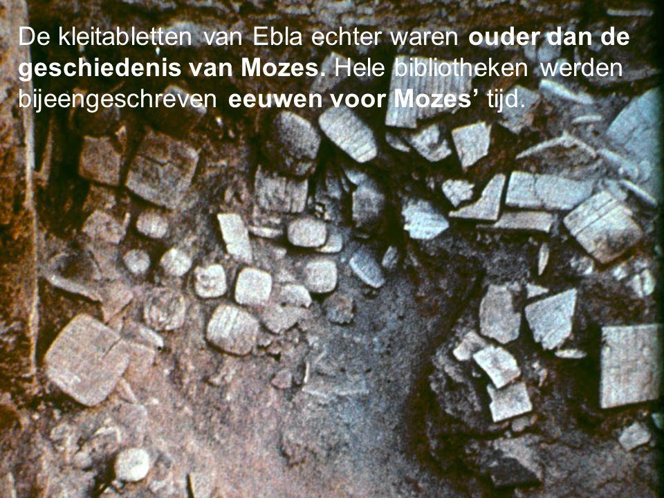 De kleitabletten van Ebla echter waren ouder dan de geschiedenis van Mozes.