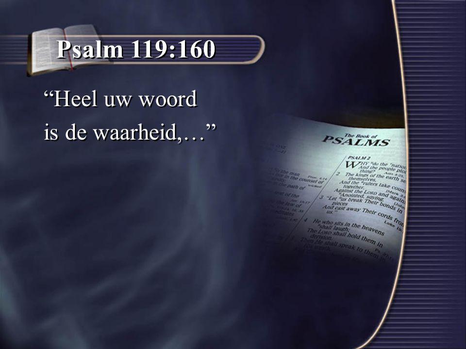 Psalm 119:160 Heel uw woord is de waarheid,… Heel uw woord is de waarheid,…