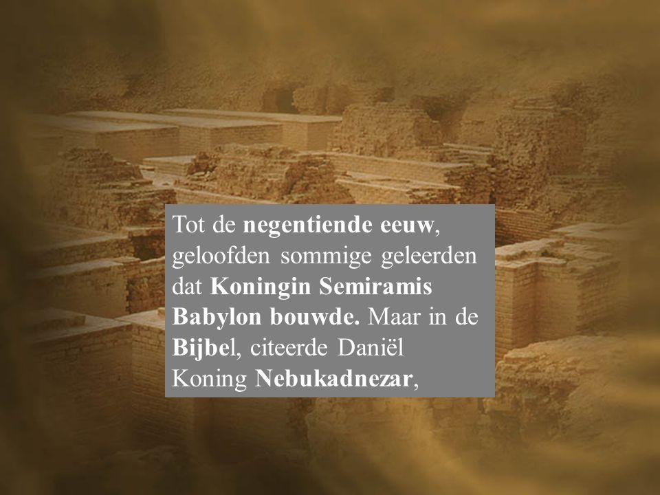 Tot de negentiende eeuw, geloofden sommige geleerden dat Koningin Semiramis Babylon bouwde.