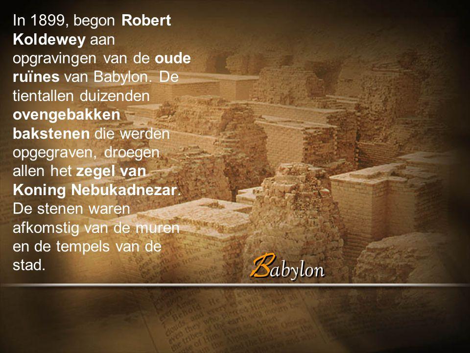B abylon In 1899, begon Robert Koldewey aan opgravingen van de oude ruïnes van Babylon.