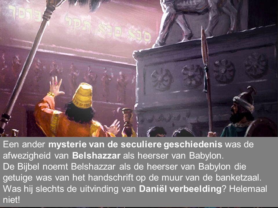 Een ander mysterie van de seculiere geschiedenis was de afwezigheid van Belshazzar als heerser van Babylon.