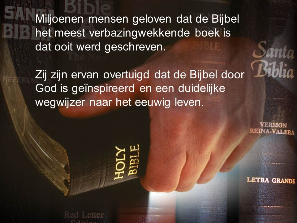 Misschien is het grootste bewijs dat de Bijbel werkelijk is wat ze beweert te zijn: de kracht van het woord om mensenlevens te veranderen.
