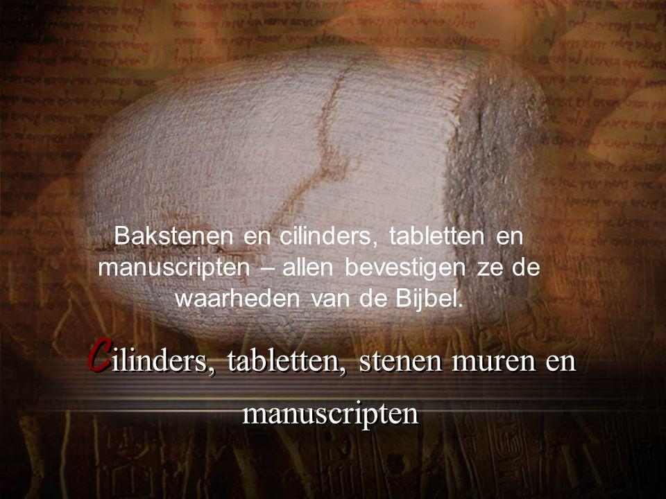 C ilinders, tabletten, stenen muren en manuscripten Bakstenen en cilinders, tabletten en manuscripten – allen bevestigen ze de waarheden van de Bijbel.