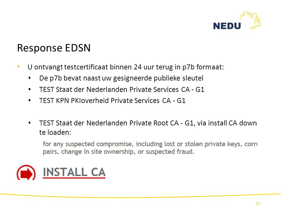Response EDSN U ontvangt testcertificaat binnen 24 uur terug in p7b formaat: De p7b bevat naast uw gesigneerde publieke sleutel TEST Staat der Nederla