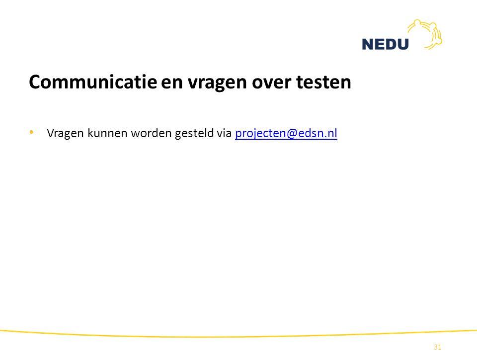 Communicatie en vragen over testen Vragen kunnen worden gesteld via projecten@edsn.nlprojecten@edsn.nl 31
