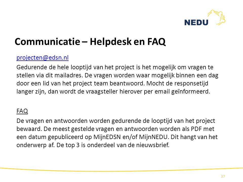 Communicatie – Helpdesk en FAQ projecten@edsn.nl Gedurende de hele looptijd van het project is het mogelijk om vragen te stellen via dit mailadres. De